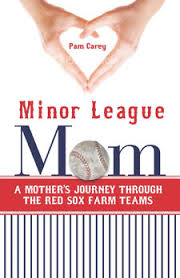 MINOR LEAGUE MOM: A MOTHER'S JOURNEY THROUGH THE RED SOX FARM TEAMS